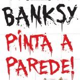BANKSY – PINTA A PAREDE! ESTREIA ESTA SEMANA